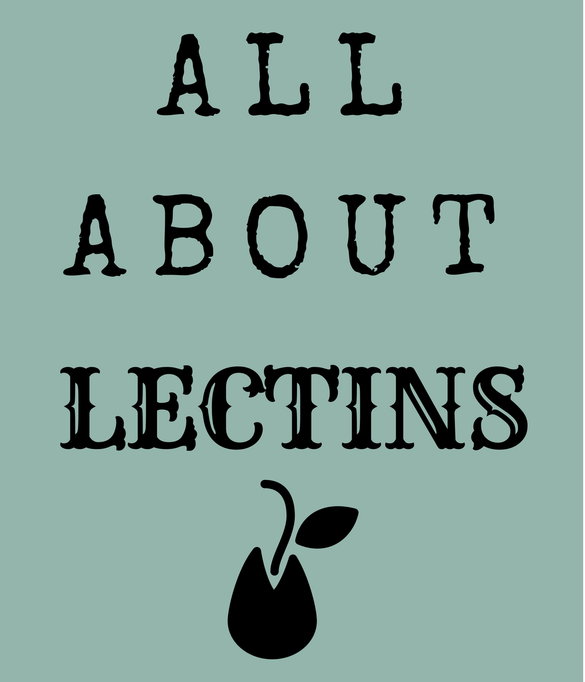 All about lectins--how plant lectins cause disease and why you should stop eating them (or at least reduce them).