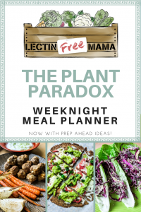 Sign up for The Plant Paradox Weeknight Meal Planner to receive 5 Plant Paradox compliant recipes in your inbox every week!