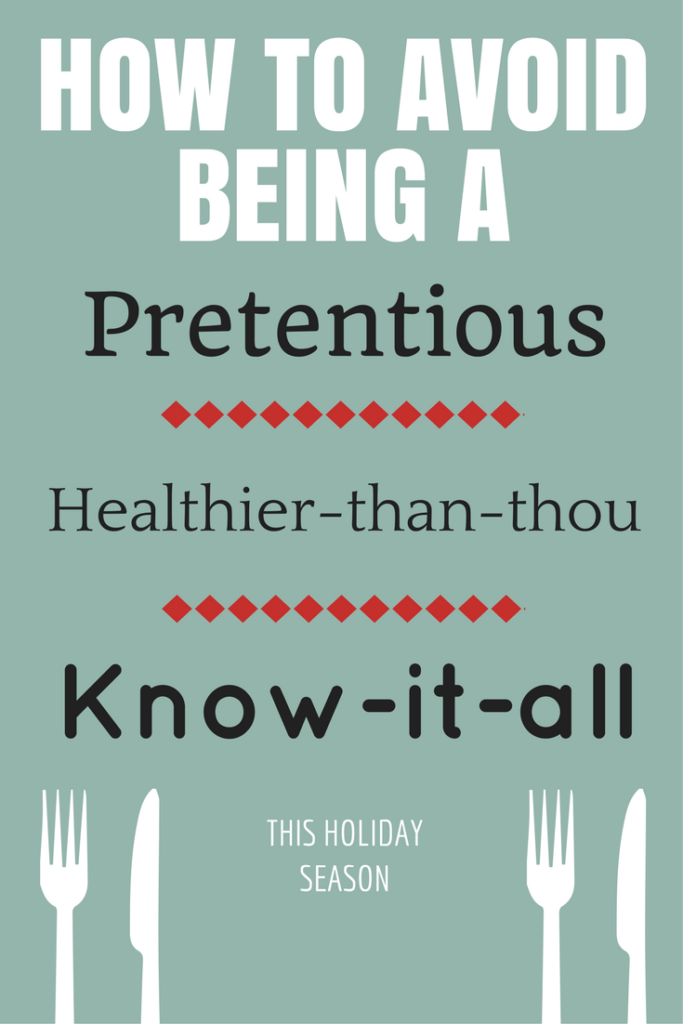 Are you the pretentious, know-it-all, healthier-than-thou type? Here's a quick guide to not being yourself over holiday dinner this season.