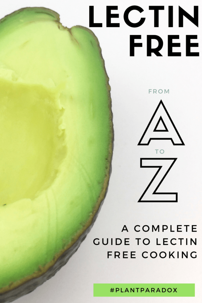 A complete A to Z guide to eating and cooking lectin-free on the Plant Paradox diet.