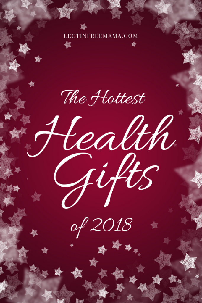 The best health gifts of 2018--kitchen cookware and utensils, books, health gadgets, and lectin-free food!